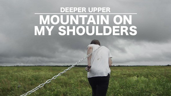 deeper-upper-mountain-on-my-shoulders-video